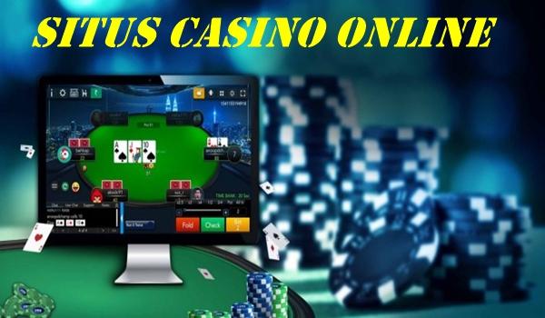 Situs Casino Online Yang Bettor Harus Ketahui