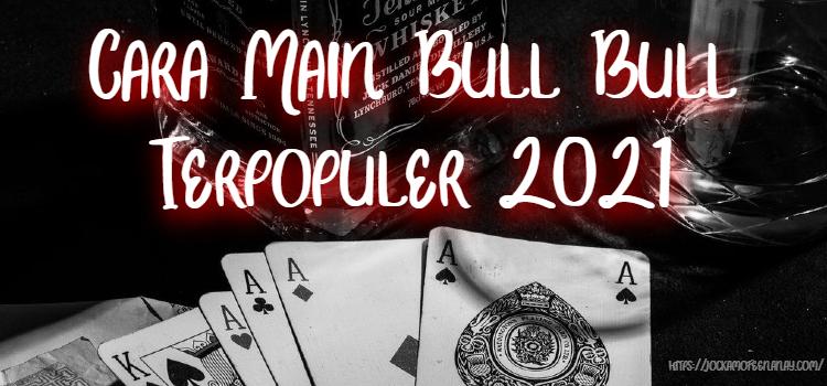 Cara Main Bull Bull Terpopuler 2021